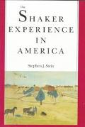 Shaker Experience in America A History of the United Society of Believers