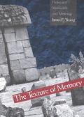 Texture of Memory Holocaust Memorials and Meaning