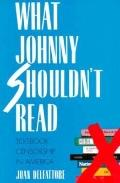 What Johnny Shouldn't Read Textbook Censorship in America