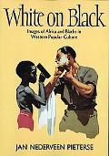 White on Black Images of Africa and Blacks in Western Popular Culture