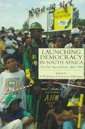 Launching Democracy in South Africa The First Open Election, April 1994