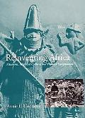 Reinventing Africa Museums, Material Culture and Popular Imagination in Late Victorian and E...
