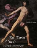 Divine Guido Religion, Sex, Money and Art in the World of Guido Reni