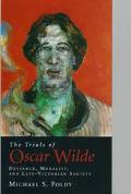 Trials of Oscar Wilde Deviance, Morality, and Late-Victorian Society
