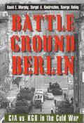 Battleground Berlin CIA Vs. KGB in the Cold War
