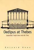 Oedipus at Thebes Sophocles' Tragic Hero and His Time