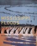 Mississippi Floods Designing a Shifting Landscape