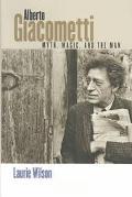Alberto Giacometti Myth, Magic, and the Man