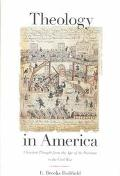 Theology in America Christian Thought from the Age of the Puritans to the Civil War