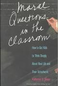 Moral Questions in the Classroom How to Get Kids to Think Deeply About Real Life and Their S...