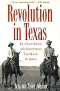 Revolution in Texas: How a Forgotten Rebellion and Its Bloody Suppression Turned Mexicans in...