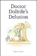 Doctor Dolittle's Delusion Animals And the Unniqueness of Human Language