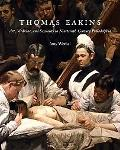 Thomas Eakins Art, Medicine, and Sexuality in Nineteenth-century Philadelphia