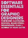 Software Essentials for Graphic Designers Photoshop, Illustrator, Quark, Indesign, Quarkxpre...