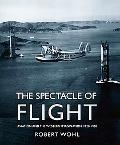Spectacle of Flight Aviation and the Western Imagination, 1920-1950