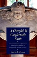 Cheerful and Comfortable Faith : Anglican Religious Practice in the Elite Households of Eigh...