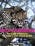 Wild Caribbean The Hidden Wonders of the World's Most Famous Islands