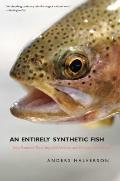 Entirely Synthetic Fish : How Rainbow Trout Beguiled America and Overran the World