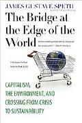 The Bridge at the Edge of the World: Capitalism, the Environment, and Crossing from Crisis t...