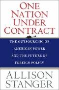One Nation under Contract : The Outsourcing of American Power and the Future of Foreign Policy