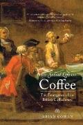 Social Life of Coffee : The Emergence of the British Coffeehouse