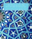 And Diverse Are Their Hues: Color in Islamic Art and Culture (The Biennial Hamad bin Khalifa...