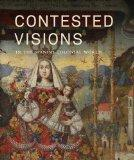 Contested Visions in the Spanish Colonial World (Los Angeles County Museum of Art)