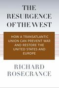 Resurgence of the West : How a Transatlantic Union Can Prevent War and Restore the United St...