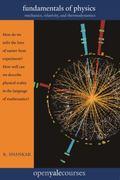 Fundamentals of Physics: Mechanics, Relativity, and Thermodynamics (The Open Yale Courses Se...