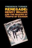 Renegade : Henry Miller and the Making of Tropic of Cancer