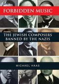 Forbidden Music : The Jewish Composers Banned by the Nazis