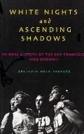 White Knights and Ascending Shadows: An Oral History of the San Francisco Aids Epidemic