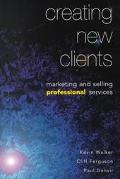 Creating New Clients: Marketing and Selling Professional Services - Kevin Walker - Paperback
