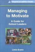 Managing to Motivate A Guide for School Leaders