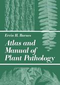 Atlas and Manual of Plant Pathology - Ervin H. H. Barnes - Other Format