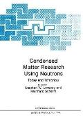 Condensed Matter Research Using Neutrons Today and Tomorrow