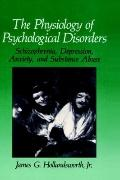 Physiology of Psychological Disorders Schizophrenia, Depression, Anxiety, and Substance Abuse