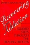 Recovering from Addiction: Guided Steps through the Healing Process - James R. Baugh - Hardc...