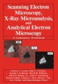 Scanning Electron Microscopy, X-Ray Microanalysis, and Analytical Electron Microscopy A Laboratory Workbook