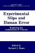 Experimental Slips and Human Error Exploring the Architecture of Volition
