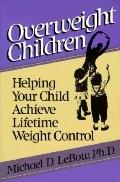 Overweight Children: Helping Your Child Achieve Lifetime Weight Control - Michael D. LeBow -...