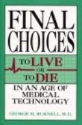 Final Choices; To Live or to Die in an Age of Medical Technology