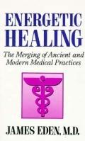 Energetic Healing: The Merging of Ancient and Modern Medical Practices - James Eden - Hardcover