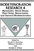 Biodeterioration Research 4 Mycotoxins, Wood Decay, Plant Stress, Biocorrosion, and General ...