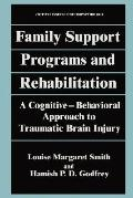 Family Support Programs and Rehabilitation A Cognitive-Behavioral Approach to Traumatic Brai...
