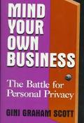 Mind Your Own Business: The Battle for Personal Privacy - Gini Graham Scott - Hardcover