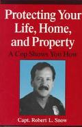 Protecting Your Life, Home, and Property: A Cop Shows You How - Robert L. Snow - Paperback