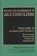 Recent Developments in Alcoholism Alcohol and Violence  Epidemiology Neurobiology Psychology...