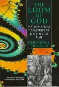 The Loom of God: Mathematical Tapestries at the Edge of Time - Clifford A. Pickover - Hardcover
