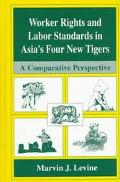 Worker Rights and Labor Standards in Asia's Four New Tigers A Comparative Perspective